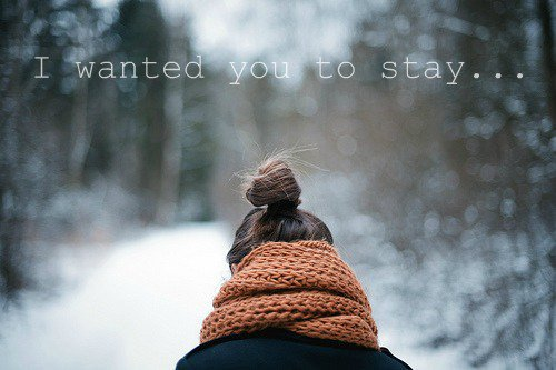 . Je ne veux pas que tu reviennes,  j'aurais simplement voulu que tu restes... .