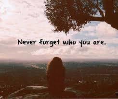 N'oublie jamais qui tu es et ne laisse personne te changer