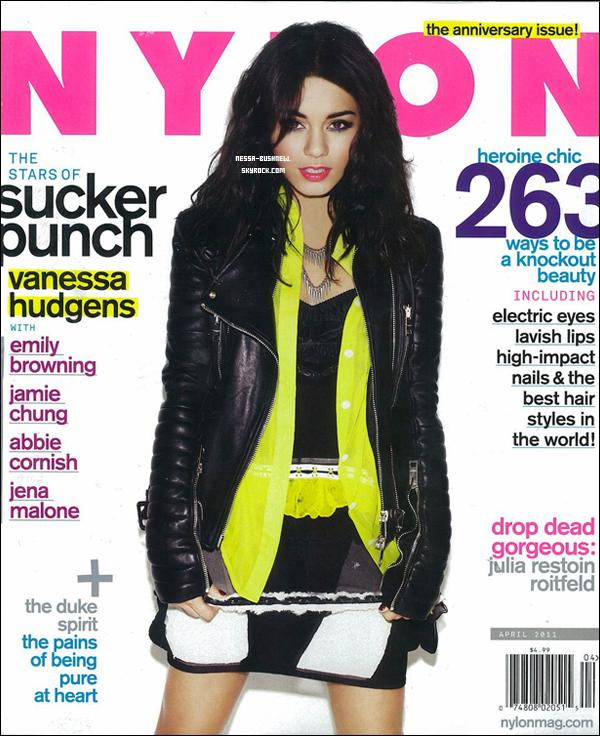 _ Vanessa en couverture de l'édition anniversaire du mois d'avril du magazine Nylon. Il y en aura apparemment une autre avec les autres actrices du cast du film de Vanessa, Sucker Punch. ♥