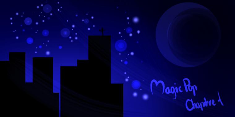 MagicPop Chapitre 1 : Et si c'était ... De la magie ?!