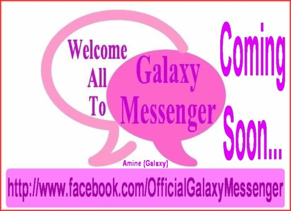 Galaxy Messenger Comin Soon.....