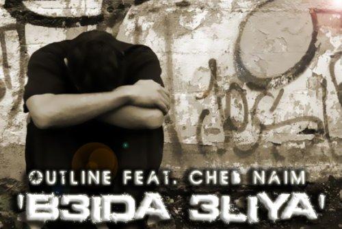 """Outline Feat. Cheb Naim """"B3ida 3liya"""""""