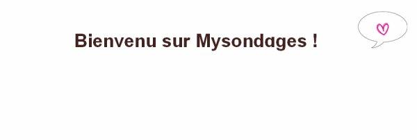 Bienvenu sur MySondages ! ♥