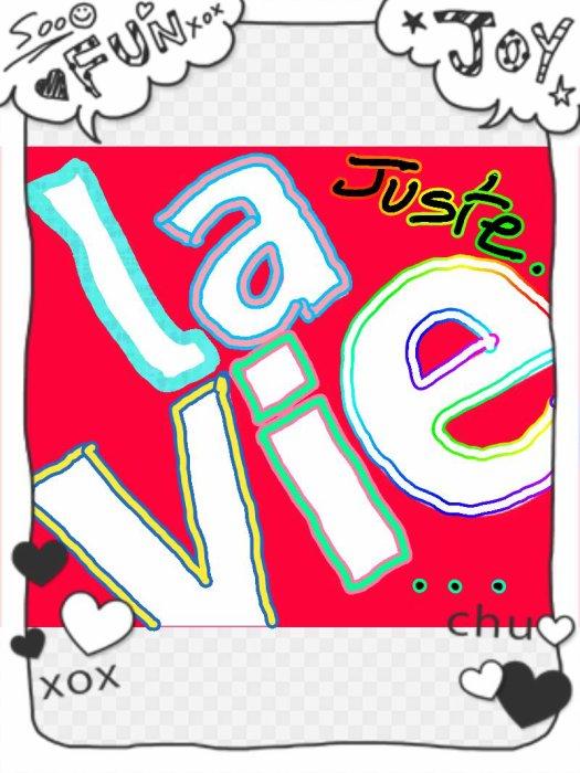 Juste... La vie!