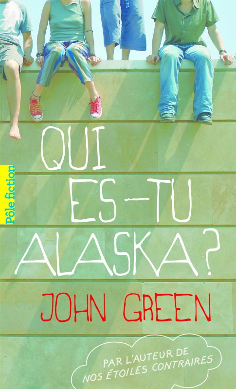 Qui es-tu Alaska?/ Looking for Alaska, John Green :