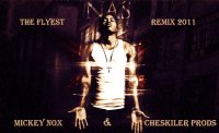 Mickey Nox & Cheskiler Prods / Nas -The Flyest Remix 2011 (2011)