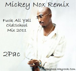 Mickey Nox Presente Mixtape's Underground Vol°01 / 2Pac - Fuck All Yall / OldSchool Mix 2011 (2011)