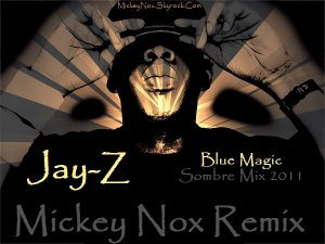 Mickey Nox Presente Mixtape's Underground Vol°01 / Jay Z - Blue Magic / Sombre Mix 2011 (2011)