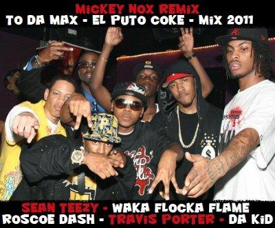 Mickey Nox Presente El Puto Coke Vol°1 / Sean Teezy Feat Waka Flocka Flame,Roscoe Dash,Travis Porter & Da Kid - To Da Max (Remix By MickeyNox) (2011)