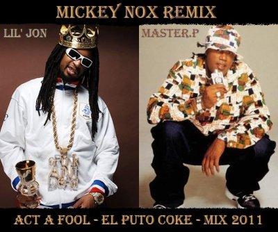 Mickey Nox Presente El Puto Coke Vol°1 / Master P & Lil Jon - Act A Fool (Remix By MickeyNox) (2011)