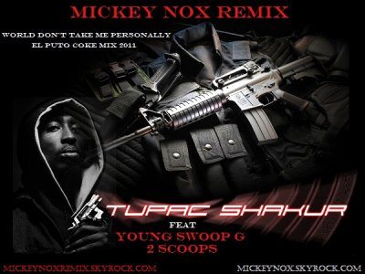Mickey Nox Presente El Puto Coke Vol°1 / 2Pac Feat Young Swoop G & 2Scoops - World Dont Take Me Personally (Remix By MickeyNox) (2011)