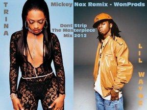 MickeyNox Presente WonProds / TRINA Feat LIL WAYNE - Dont Trip (WonProds / Remix By MickeyNox) (2012)