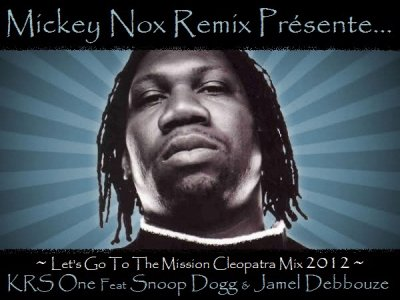 "Mickey Nox Presente ""The Mixtape's Session 2"" / KRS ONE Feat SNOOP DOGG & JAMEL DEBBOUZE - Let's Go To The Mission Cleopatra (Remix by MickeyNox) (2012)"