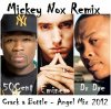 EMINEM Feat 50CENT & DR DRE - Crack A Bottle / Angel (Remix by MickeyNox)