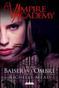Vampire academy : Baiser de l'ombre.