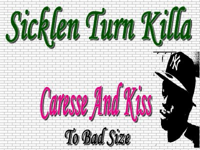 Sicklen Turn Killa - Caresse And Kiss_ (2011)