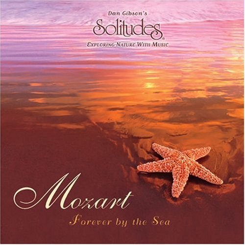 Dan Gibson's Solitudes - Mozart, Forever By the Sea / Ave Verum Corpus (1998)