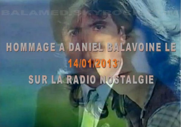 LÉGENDE SPÉCIALE : DANIEL BALAVOINE Le Lundi 14 janvier 2013 sur NOSTALGIE