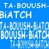 TA-BOUUSH-BiATCH