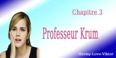 Chapitre 3 |×| Professeur Krum