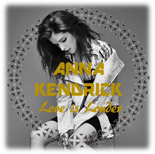 Anna Kendrick - Love is Louder