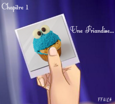 Chapitre 1: Une Friandise...