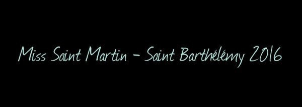 Miss Saint Martin - Saint Barthélémy 2016