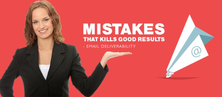Email Deliverability – Mistakes That Kills Good Results