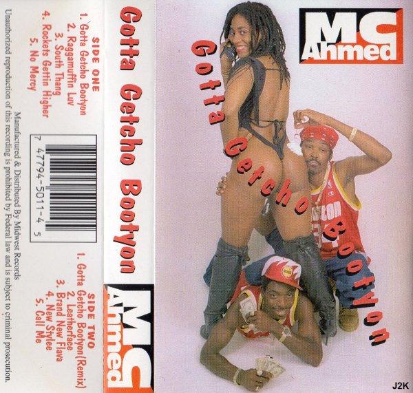 MC Ahmed - Gotta Getcho Bootyon *tape*