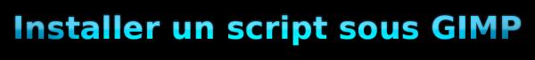 Installer un script sous gimp