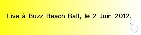 Je vous avez parlez du Buzz Beach Ball et bien nos Loulous ont fait un live là-bas avant-hier, le 2 Juin 2012. Je vous est préparé pour cela un gif en images et une vidéo.
