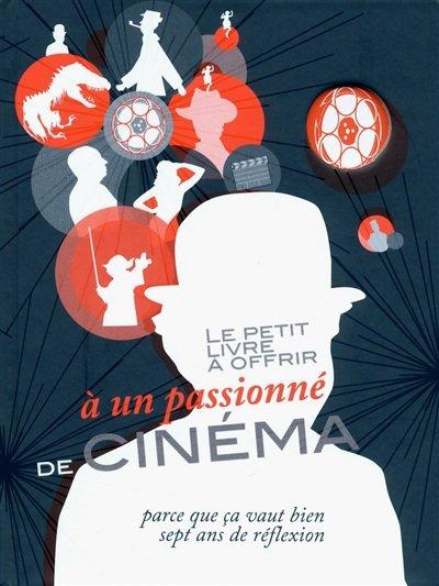 Le petit livre à offrir à un passionné de cinéma parce que ça vaut bien sept ans de réflexion