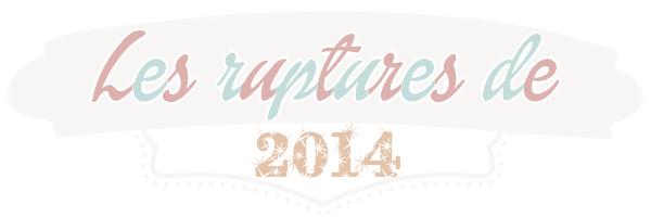 Les ruptures de 2014
