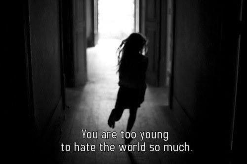 Tu es trop jeune pour détester si fort ce monde.