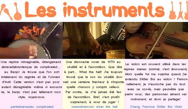 Rubrique: Avril Lavigne revisitée! : Nous sommes 10 ans après le début de la carrière d'Avril Lavigne ; et je pensais que toutes les covers faites sur Avril Lavigne étaient banales... Toutes ? Non ! Car une poignet de musiciens et de chanteurs résiste encore et toujours à ces reprises impersonnelles ! Les parodies, les voix et les instruments à avoir vus sont à voir ici ! Voici donc le meilleur, l'insolite ou... le pire. [Les mots en bleu sont les tags pour retrouver la vidéo]