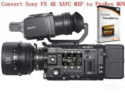 Convert Sony F5 4K XAVC MXF to ProRes MOV with 2 channels audio