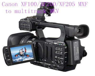 Convert Canon XF100/XF200/XF205 MXF files to MKV with 2 separate audio channels