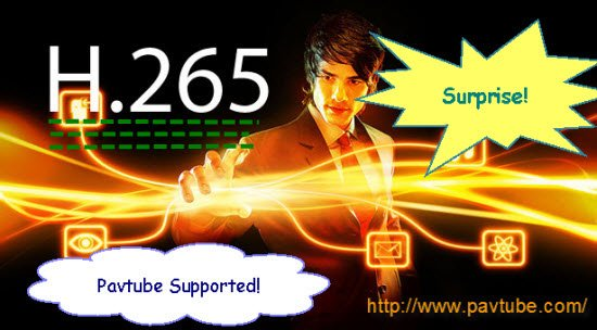 Surprise for Pavtube Upgraded Windows Products! H.265/HEVC or XVAC Codec Supported!