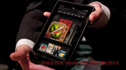 Problems When Watching FLV Movies on Kindle Fire HD-X