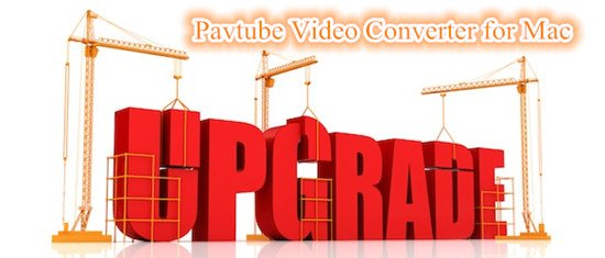 Pavtube Upgrade! Support H.265, XAVC MXF, VPx Series Decoder