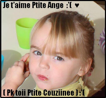 Je t'aime Ptite Ange  ♥ Tu es dans mn coeur  ♥ Repose en paix Couziinee :'(  ♥
