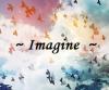 ~ Imagine ~