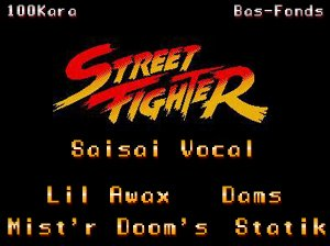 Street Fighter - Saisai Vocal , (Lil Awax , Mist'r Doom's)100KARA , (Dams , Statik)Bas-fonds (2011)