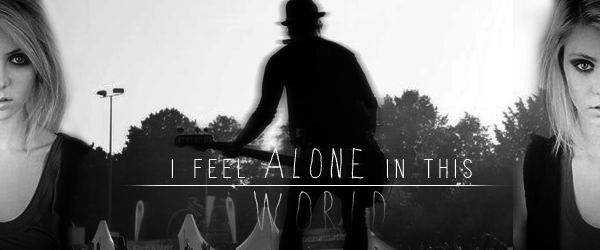 Inscrit n°3 → I Feel Alone in this World
