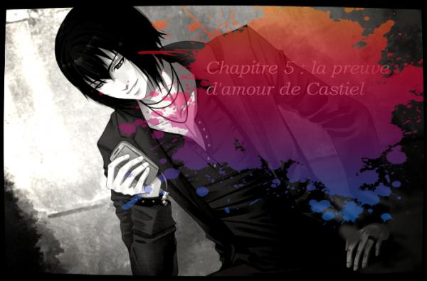 Chapitre 5 : la preuve d'amour de Castiel....