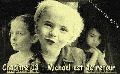 Chapitre 13 : Michael est de Retour... ♥