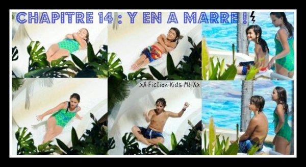 Chapitre 14 : Y en A Marre ! ♥