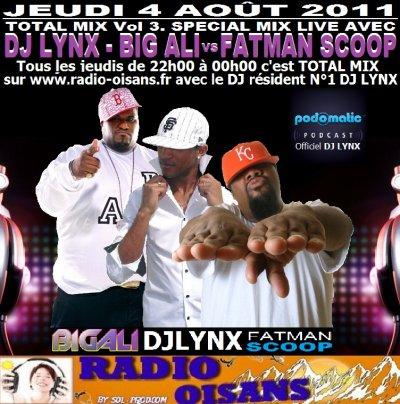 RDV Jeudi 4 Août 2011 dès 22h00 pour la spécial TOTAL MIX Vol 3. spécial mix live avec le DJ N°1 de RADIO OISANS ( DJ LYNX et BIG ALI vs FATMAN SCOOP ) pur son éléctoremix - Afrodance - Ragga Dancehall - Hip Hop de la Bomb... Baby, TOTAL MIX de 22h00 à 00h00 sur www.radio-oisans.fr avec DJ LYNX.
