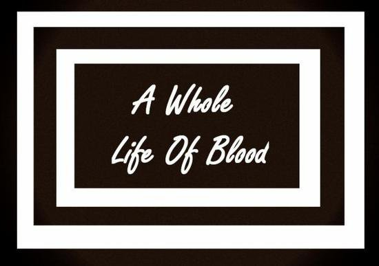 A whole life of blood