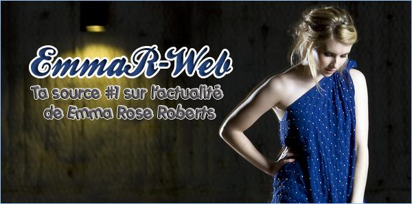 Bienvenue sur EmmaR-Web, ta source sur la talentueuse Emma Roberts !